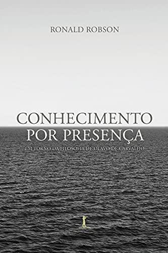 Conhecimento por Presença: em Torno da Filosofia de Olavo de Carvalho
