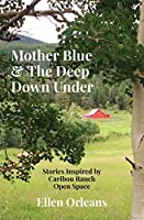 Mother Blue & The Deep Down Under: Stories Inspired by Caribou Ranch Open Space