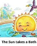 The the sun takes a bath: Children's Fun Picture Book (English Edition)