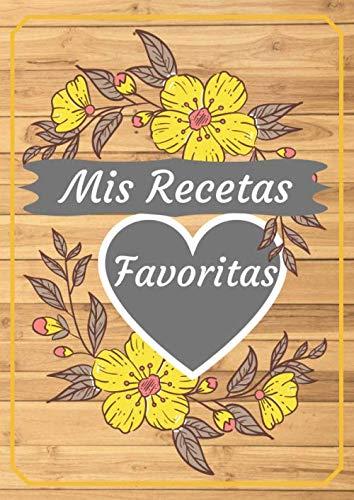 Mis Recetas Favoritas: Libro De Recetas en blanco para crear tus propios platos - Recetario en blanco A4 para anotar hasta 100 recetas y notas