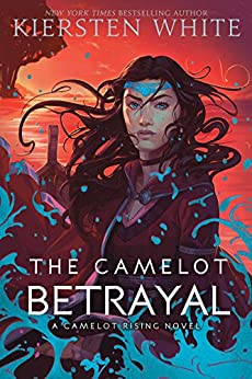 The Camelot Betrayal (Camelot Rising Trilogy Book 2) by [Kiersten White]