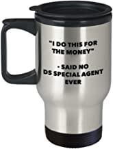 I Do This for the Money - Said No Ds Special Agent Ever Travel mug - Funny Insulated Tumbler - Birthday Christmas Gifts Idea