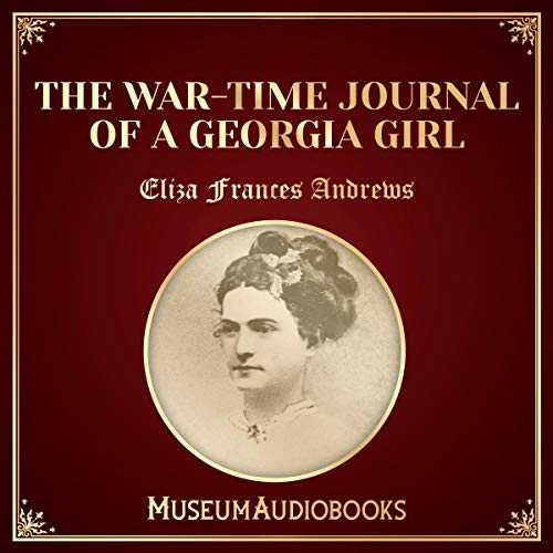 The War-Time Journal of a Georgia Girl                   By:                                                                                                                                 Eliza Frances Andrews                               Narrated by:                                                                                                                                 Annette Grayson                      Length: 11 hrs and 31 mins     Not rated yet     Overall 0.0