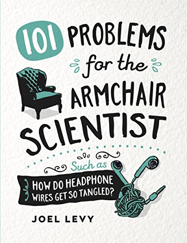 Levy, J: 101 Problems for the Armchair Scientist: How Do Headphone Wires Get So Tangled?