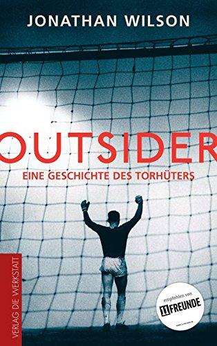Outsider: Eine Geschichte des Torhüters