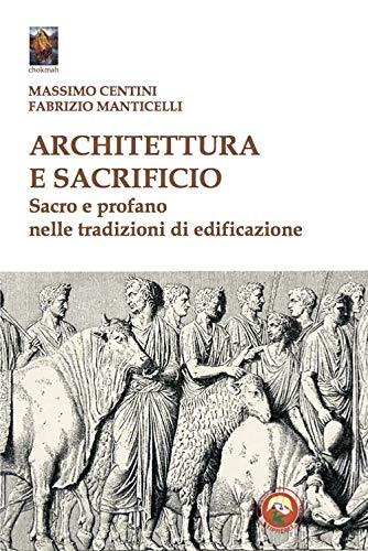Architettura e sacrificio. Sacro e profano nelle tradizioni di edificazione
