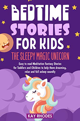 BEDTIME STORIES FOR KIDS: The Sleepy Magic Unicorn - Easy to read Meditative Fantasy Stories for Toddlers and Children to help them dreaming, relax and fall asleep soundly (English Edition)