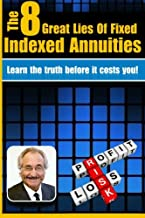 The 8 Great Lies of Fixed Indexed Annuities: Learn the Truth before it cost you!