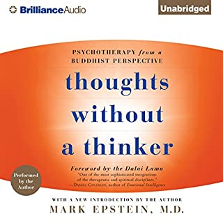 Thoughts Without a Thinker     Psychotherapy from a Buddhist Perspective              By:                                                                                                                                 Mark Epstein M.D.                               Narrated by:                                                                                                                                 Mark Epstein M.D.                      Length: 7 hrs and 12 mins     18 ratings     Overall 3.9
