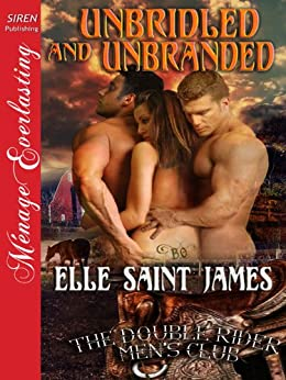 Unbridled and Unbranded [The Double Rider Men's Club 5] (Siren Publishing Menage Everlasting) by [Elle Saint James]