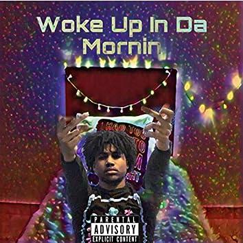 Woke Up In Da Mornin