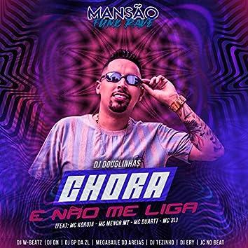 Chora e Não Me Liga (feat. Mc Koruja, MC Menor MT, MC Duartt, MC 3L, Dj W-Beatz, DJ DN, GP DA ZL, Megabaile Do Areias, DJ Tezinho, DJ Ery & JC NO BEAT) (Mansão Funk Rave)