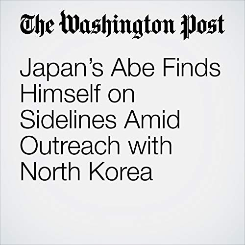 Japan's Abe Finds Himself on Sidelines Amid Outreach with North Korea copertina