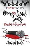Over My Dead Body: Murder at Eurovision (Bebe Bollinger Murder Mysteries) (Volume 2)