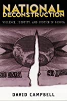 National Deconstruction: Violence, Identity, and Justice in Bosnia (Classics in Southeastern Archaeology)