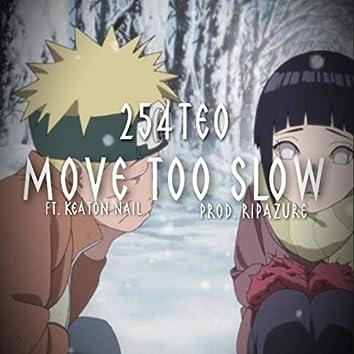 Move Too Slow
