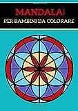 Mandala per bambini da colorare 4 anni: Con 60 Disegni E Rilassanti Contro Lo Stress - Pennarelli