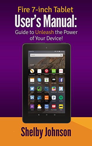 Fire 7-inch Tablet User's Manual: Guide to Unleash the Power of Your Device! (English Edition)