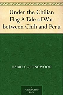 Under the Chilian Flag A Tale of War between Chili and Peru (English Edition)