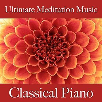 Ultimate Meditation Music: Classical Piano - Die Beste Musik Zum Entspannen