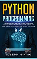 Python Programming: The Crash Course To Learn How To Master Python Coding Language To Apply Theory And Some TIPS And TRICKS To Learn Faster Computer Programming