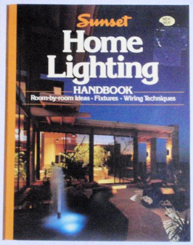 SUNSET HOME LIGHTING HANDBOOK (SUNSET HOME LIGHTING HANDBOOK ROOM-BY-ROOM IDEAS=FIXTURES-WIRING TECHNIQUES)