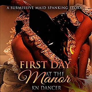 First Day at the Manor: A Submissive Maid Spanking Story                   By:                                                                                                                                 KN Dancer                               Narrated by:                                                                                                                                 KN Dancer                      Length: 17 mins     1 rating     Overall 5.0