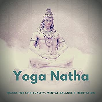 Yoga Natha (Tracks For Spirituality, Mental Balance and amp; Meditation)