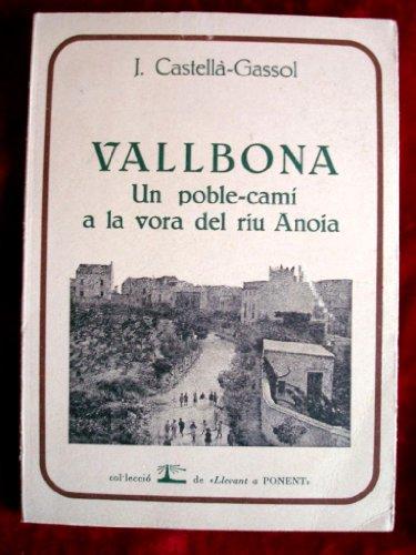 VALLBONA - UN POBLE-CAMI A LA VORA DEL RIU ANOIA (EDICION LIMITADA)