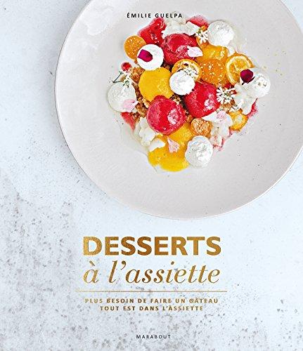 Desserts à l'assiette: Plus besoin de faire un gâteau tout est dans l'assiette