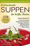 Gazpacho Rezepte, Kaltschalen, Detox Suppen, Soup-Drinks, Low Carb & Suppen zum Abnehmen. Miso Suppen. 108 REZEPTE AUS ALLER WELT. Vitalität und Erfrischung ... (vegetarisch & vegan) (German Edition)
