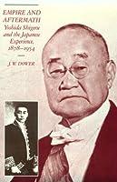 Empire and Aftermath: Yoshida Shigeru and the Japanese Experience, 1878–1954 (Harvard East Asian Monographs)