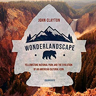 Wonderlandscape     Yellowstone National Park and the Evolution of an American Cultural Icon              By:                                                                                                                                 John Clayton                               Narrated by:                                                                                                                                 Arthur Morey                      Length: 9 hrs and 5 mins     Not rated yet     Overall 0.0