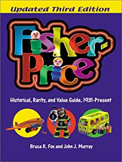 Fisher-Price: Historical, Rarity, and Value Guide, 1931-Present, Updated 3rd Edition