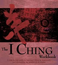 The I Ching Workbook: A Step-by-Step Guide to Learning the Wisdom of the Oracles (Divination and Energy Workbooks)