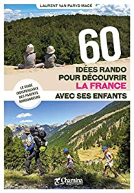 60 Idées rando pour découvrir la France avec ses enfants par Laurent Van Parys-Macé