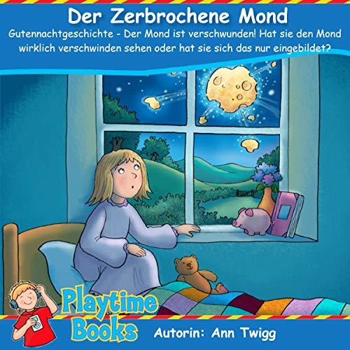 Der Zerbrochene Mond:  Gutennachtgeschichte - Der Mond ist verschwunden! Hat sie den Mond wirklich verschwinden sehen oder hat sie sich das nur eingebildet?