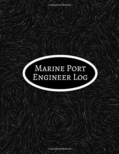 Marine Port Engineer Log: Maintenance and Repairs Log Book Journal to Record All Daily Work Activities, Inspection and Safety Routine Checklist Guide. ... with 120 pages. (Marine Engineering logs)