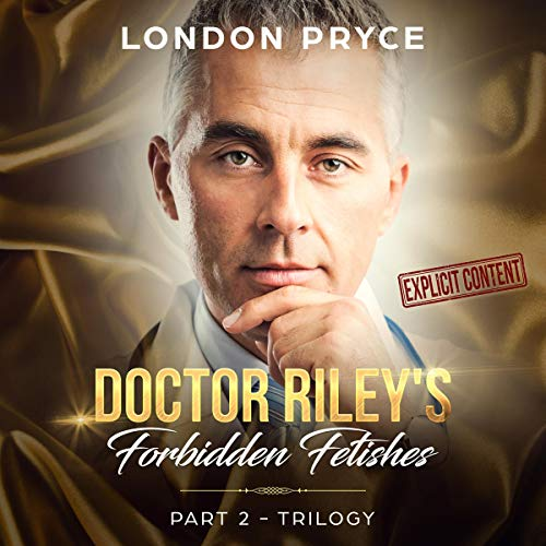 Doctor Riley's Forbidden Fetishes: Part 2 - Trilogy cover art