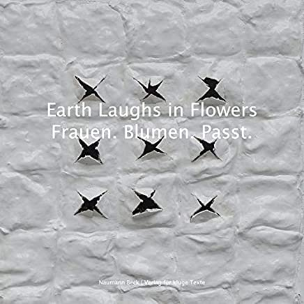 Earth Laughs in Flowers | Frauen. Blumen. Passt.