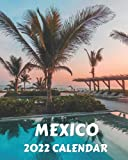 2022 Mexico Calendar: Monthly 2022 Calendar Book with Pictures of Mexico