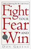 Fight Your Fear And Win: 7 Skills for performing your best under pressure (English Edition)
