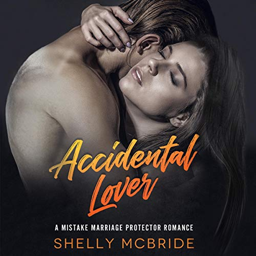 Accidental Lover: A Mistake Marriage Protector Romance audiobook cover art