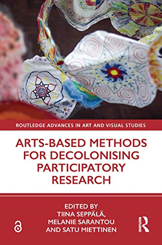 Arts-Based Methods for Decolonising Participatory Research (Routledge Advances in Art and Visual Studies)
