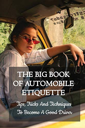 Compare Textbook Prices for The Big Book Of Automobile Etiquette: Tips, Tricks And Techniques To Become A Good Driver: Driver'S Education Books  ISBN 9798731135191 by Schram, Karl