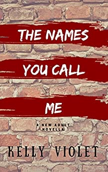 The Names You Call Me by [Kelly Violet]