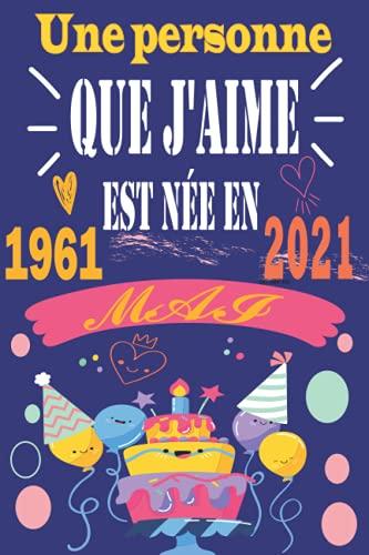 Une personne que j'aime est née en Mai 1961: cadeau anniversaire 60 ans homme, femme, fille, ami, amie, collègue, cadeau de joyeux anniversaire