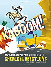 Kaboom!: Wile E. Coyote Experiments with Chemical Reactions (Wile E. Coyote, Physical Science Genius)