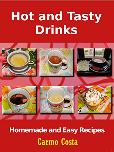 Hot and Tasty Drinks: Homemade and Easy Recipes (English Edition)