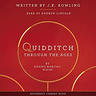 Quidditch Through the Ages                   By:                                                                                                                                 J.K. Rowling,                                                                                        Kennilworthy Whisp                               Narrated by:                                                                                                                                 Andrew Lincoln                      Length: 3 hrs and 10 mins     493 ratings     Overall 4.6